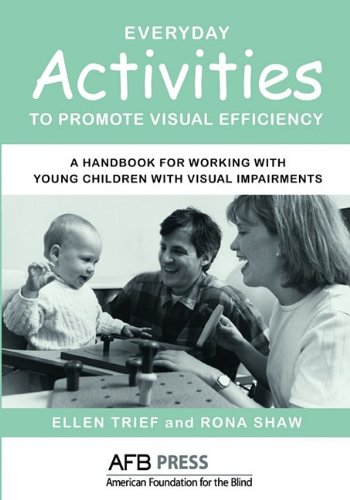 Everyday Activities to Promote Visual Efficiency: A Handbook for Working with Young Children with Visual Impairments