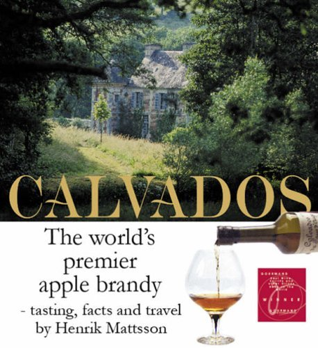 Calvados: The World's Premier Apple Brandy - tasting, facts and travel by Henrik Mattsson (1-Feb-2005) ()