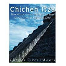 Chichen Itza: The History and Mystery of the Maya's Most Famous City