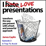 I Love Presentations: Episode 2 - A Trap To Avoid | James Caplin