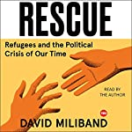 Rescue: Refugees and the Political Crisis of our Time | David Miliband