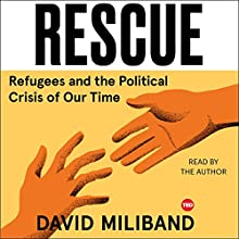 Rescue: Refugees and the Political Crisis of our Time Audiobook by David Miliband Narrated by David Miliband