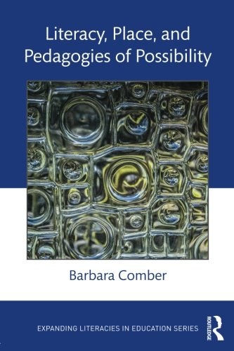 Literacy, Place, and Pedagogies of Possibility (Expanding Literacies in -