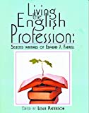 Living the English Profession : Selected Writings of Edmund J. Farrell, Farrell, Edmund J., 1888842067