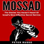 Mossad: The Stories You Haven't Heard Of Israel's Most Effective Secret Service | Peter Russo