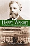 img - for Harry Wright: The Father of Professional Base Ball book / textbook / text book