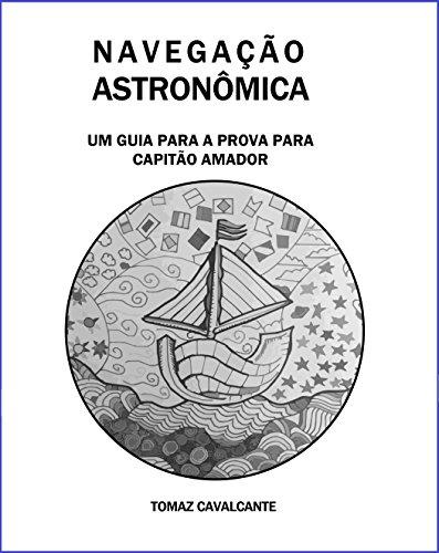 NAVEGAÇÃO ASTRONÔMICA: Um guia para a prova para Capitão Amador (formato análogo à PDF)