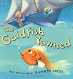 The Goldfish Yawned, Elizabeth Sayles, 0805076247