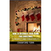 HOW TO DECORATE YOUR HOME FOR CHRISTMAS: (CHEAPLY AND CREATIVELY)