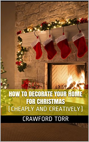 how to decorate your home for christmas cheaply and creatively by torr