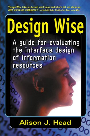 Design Wise: A Guide for Evaluating the Interface Design of Information Resources Alison J Head