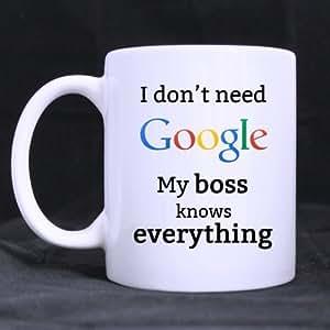 Amazon Com Funny I Don T Need Google My Boss Knows Everything Ceramic Coffee White Mug 11