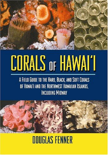 Corals of Hawaii: A Field Guide to the Hard, Black and Soft Corals of Hawaii and the Northwest Hawaiian Islands, Including - Black Hawaii Coral