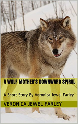 A Wolf Mother's Downward Spiral: A Short Story By Veronica Jewel (Spiral Jewel)