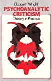 Psychoanalytic Criticism : Theory to Practice, Wright, Elizabeth, 0416326609
