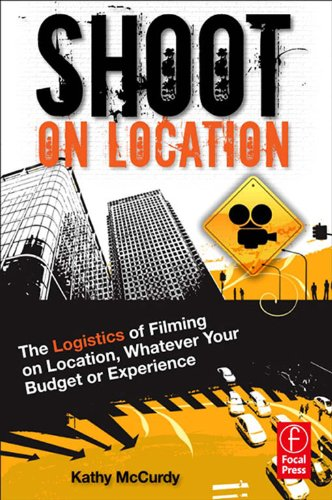 Shoot on Location: The Logistics of Filming on Location, Whatever Your Budget or Experience (Shoot On Location compare prices)