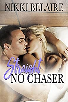 Straight, No Chaser: A Mafia Alpha Bad Boy Romance by [Belaire, Nikki]