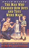 The Man Who Changed How Boys and Toys Were Made, Bruce Watson, 0142003530