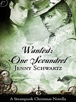 Wanted: One Scoundrel: A Steampunk Christmas Novella (The Bustlepunk Chronicles Book 1) by [Schwartz, Jenny]