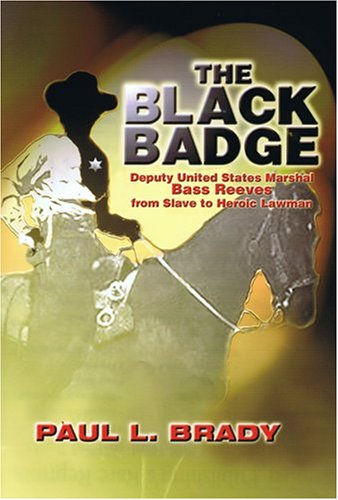(The Black Badge: Deputy United States Marshal Bass Reeves from Slave to Heroic Lawman )