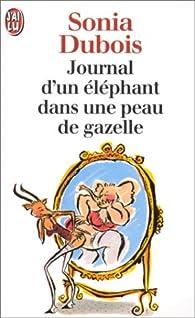 Journal d'un éléphant dans une peau de gazelle par Sonia Dubois