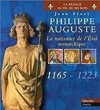Philippe Auguste : La Naissance de l'Etat monarchique, 1165-1223