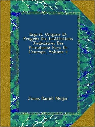 Livre Esprit, Origine Et Progrès Des Institutions Judiciaires Des Principaux Pays De L'europe, Volume 4 pdf, epub