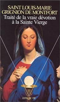 Traité de la vraie dévotion à la Sainte Vierge par Louis-Marie Grignion de Montfort