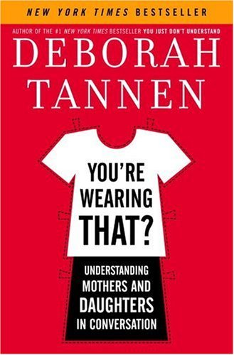 You're Wearing That?: Understanding Mothers and Daughters in Conversation cover