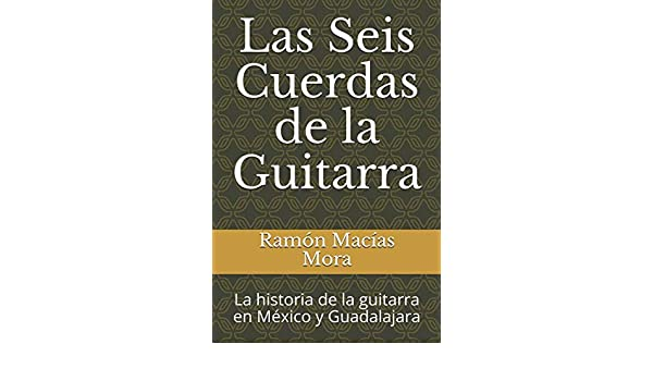Las Seis Cuerdas de la Guitarra: La historia de la guitarra en ...