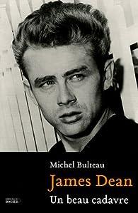 James Dean : Un beau cadavre par Michel Bulteau