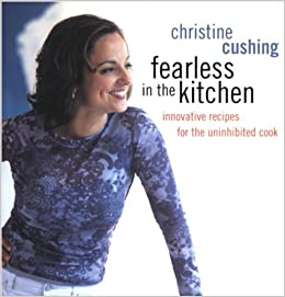Christine Cushing Fearless In The Kitchen Recipes