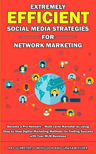 Extremely Efficient Social Media Strategies for Network Marketing: Become a Pro Network / Multi-Level Marketer by Using Step by Step Digital Marketing ... for Finding Success with Your MLM Business (Best Network Marketing Companies 2019)