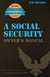 A Social Security Owner's Manual, 4th Edition by Jim Blankenship (2015-12-05)