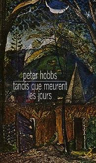 Tandis que meurent les jours par Peter Hobbs