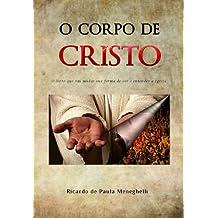 O Corpo de Cristo: O livro que vai mudar sua forma de ver e entender a Igreja