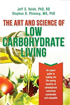 The Art and Science of Low Carbohydrate Living:  An Expert Guide to Making the Life-Saving Benefits of Carbohydrate Restriction Sustainable and Enjoyable by [Volek, Jeff, Phinney, Stephen]