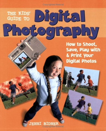 The Kids' Guide to Digital Photography: How to Shoot Save Play with & Print Your Digital Photos