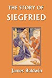 The Story of Siegfried  (Yesterday's Classics)