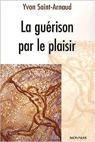 La guérison par le plaisir par Yvon Saint-Arnaud