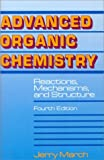 Advanced Organic Chemistry : Reactions, Mechanisms, and Structure, March, Jerry, 0471581488