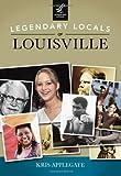 Legendary Locals of Louisville, Kris Applegate, 1467101389