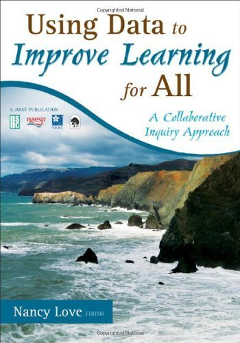 Using Data to Improve Learning for All: A Collaborative Inquiry Approach by Love, Nancy B. published by Corwin Press Paperback