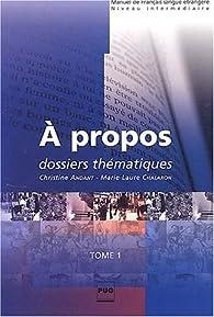 A propos, tome 1 : Dossiers thématiques par Christine Andant