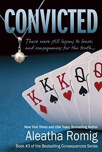Convicted: Book 3 of the Consequences Series by [Romig, Aleatha]