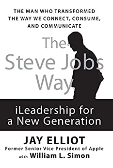 The Steve Jobs Way: iLeadership for a New Generation by [Elliot, Jay, Simon, William L.]