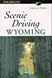 Scenic Driving Wyoming (Scenic Driving Series)