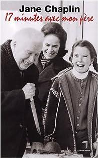 17 minutes avec mon père par Jane C. Chaplin