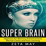 Super Brain: Hypnosis for Memory Enhancement, Mental Clarity and Fast Learning | Zeta May