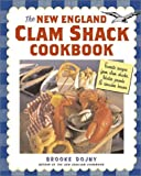 New England Clam Shack Cookbook: Favorite Recipes from Clam Shacks, Lobster Pounds, and Chowder Houses